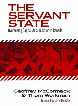 The Servant State: Overseeing Capital Accumulation in Canada.