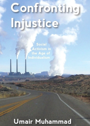 Umair Muhammad: Confronting Injustice: Social Activism in the Age of Individualism.