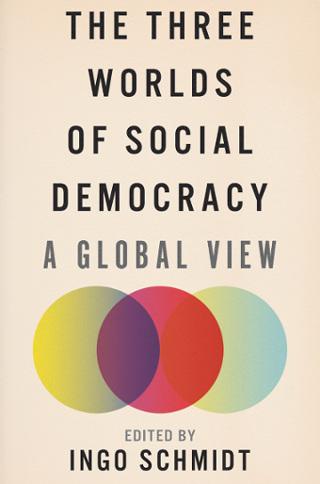 Three Worlds of Social Democracy by Ingo Schmidt