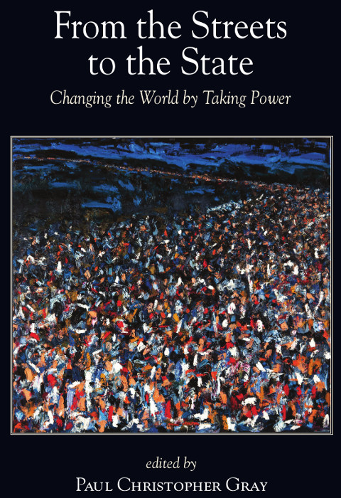 Transforming Capitalist Power: From the Streets to the State