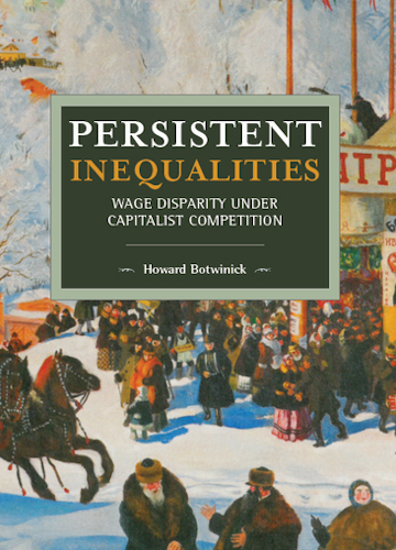 Persistent Inequalities Wage: Disparity under Capitalist Competition by Howard Botwinick
